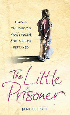 """""""AS NEW"""" The Little Prisoner: How a Childhood Was Stolen and a Trust Betrayed, E"""