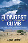 The Longest Climb: The Last Great Overland Quest by Dominic Faulkner (Hardback, 2009)