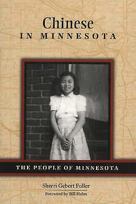 Chinese in Minnesota (People of Minnesota Series), Holm, Bill, Fuller, Sherri Ge