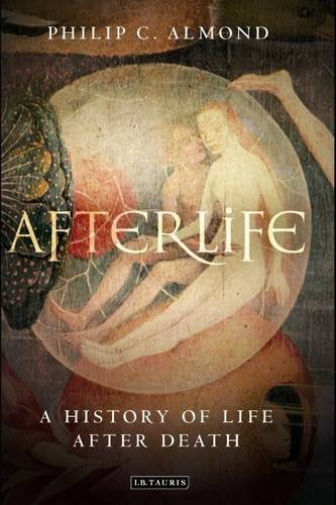 Almond  Phillip C-Afterlife (A History Of Life After Death) BOOKH NEUF