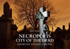 Necropolis City of the Dead: Undercliffe Victorian Cemetery by Mark Davis, George Sheeran (Paperback, 2014)