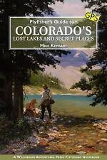 Flyfisher's Guide to Colorado's Lost Lakes and Secret Places by Mike Kephart...