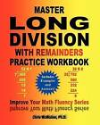 Master Long Division with Remainders Practice Workbook: (Includes Examples and Answers) by Chris McMullen Ph D (Paperback / softback, 2013)
