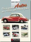 Die deutschen Autos der 1950er und 1960er Jahre von Udo Bols (2015, Gebundene Ausgabe)