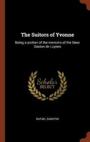 The Suitors of Yvonne: Being a Portion of the Memoirs of the Sieur Gaston de