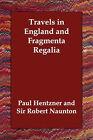 Travels in England and Fragmenta Regalia by Paul Hentzner, Sir Robert Naunton, Robert Naunton (Paperback / softback, 2006)