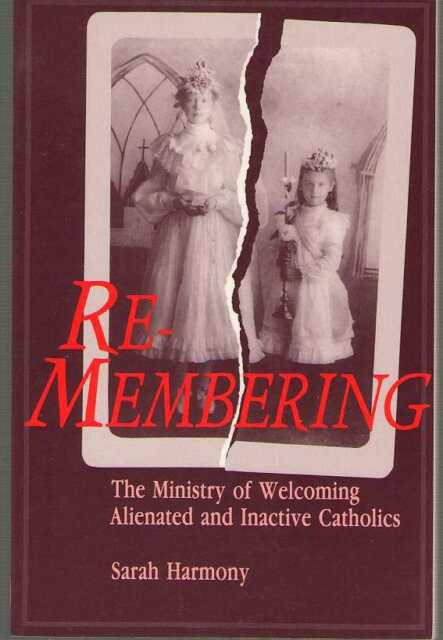 Re-Membering : The Ministry of Welcoming Alienated and Inactive Catholics by...