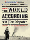 The World According to Tomdispatch: The Alternative Guide to American Empire by John Brown, Adam Hochschild, Michael T. Klare, Ira Chernos, Mike Davis, Noam Chomsky, Juan R.I. Cole, Mark Danner, Greg Grandin (Paperback, 2008)