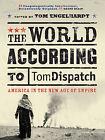 The World According to Tomdispatch: The Alternative Guide to American Empire by John Brown, Adam Hochschild, Michael T. Klare, Ira Chernos, Mike Davis, Noam Chomsky, Juan R.I. Cole, Mark Danner, Greg Grandin (Paperback, 2008)