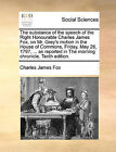 The Substance of the Speech of the Right Honourable Charles James Fox, on Mr. Grey's Motion in the House of Commons, Friday, May 26, 1797, ... as Reported in the Morning Chronicle. Tenth Edition. by Charles James Fox (Paperback / softback, 2010)