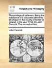 The Privilege of Believers. Being the Substance of a Discourse Delivered at Grogun in the County of Antrim in Ireland, in the Year 1754. by John Cennick. the Second Edition. by John Cennick (Paperback / softback, 2010)