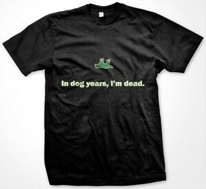 In Dog Years, I'm Dead - Old Age Funny Slogans Sayings Statements