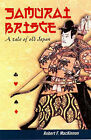 Samurai Bridge: A Tale of Old Japan by Robert F. Mackinnon (Paperback, 2001)