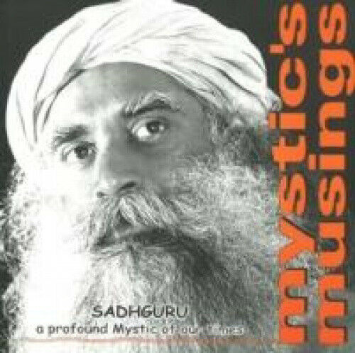 Mystic's Musings: A Profound Mystic of Our Times by Sadhguru.