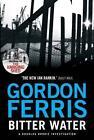 Bitter Water von Gordon Ferris (2012, Gebundene Ausgabe)
