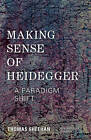 Making Sense of Heidegger: A Paradigm Shift by Thomas Sheehan (Paperback, 2014)