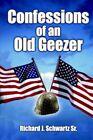 Confessions of an Old Geezer 9781420816853 by Richard J. Schwartz SR Hardcover