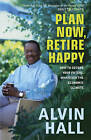 Plan Now, Retire Happy: How to Secure Your Future, Whatever the Economic Climate by Alvin D. Hall (Paperback, 2010)