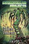 Interstellar Projects: Alien Intent by Sam Dore (Paperback / softback, 2012)