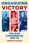 Organizing Victory: The War Conferences 1941-1945 by Andrew Rawson (Hardback, 2013)