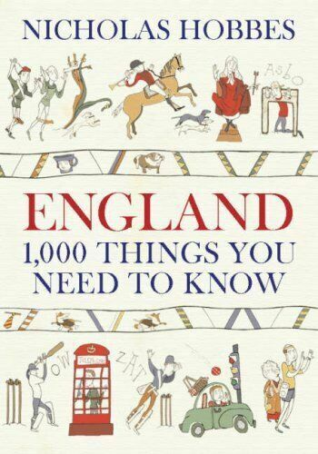 England : 1000 Things You Need To Know By Nicholas Hobbes