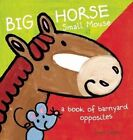 Big Horse Small Mouse: A Book of Barnyard Opposites by Clavis Publishing (Hardback, 2015)