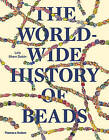 The Worldwide History of Beads: Ancient . Ethnic . Contemporary by Lois Sherr Dubin (Paperback, 2015)