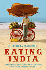 Eating India: Exploring the Food and Culture of the Land of Spices by Chitrita Banerji (Hardback, 2008)