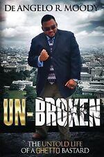 Un-Broken, the Untold Life of a Ghetto Bastard by De Angelo R. Moody (2013,...