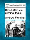 Blood Stains in Criminal Trials. by Andrew Fleming (Paperback / softback, 2010)
