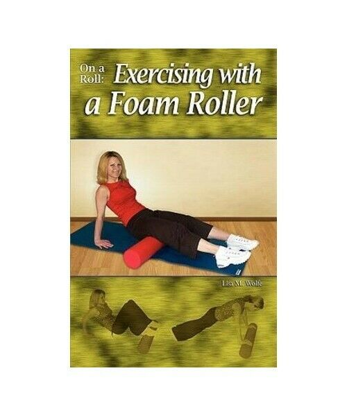 """Lisa M. Wolfe """"On a Roll: Exercising with a Foam Roller"""""""