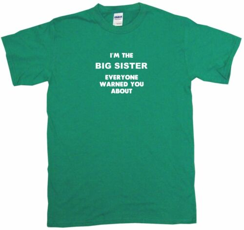 I/'m The Big Sister Everyone Has Warned You About Womens Tee Shirt