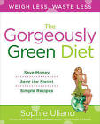 The Gorgeously Green Diet: Weigh Less, Waste Less by Sophie Uliano (Paperback, 2009)