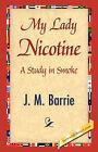 My Lady Nicotine by James Matthew Barrie (Hardback, 2007)