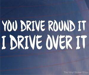 YOU-DRIVE-ROUND-IT-I-DRIVE-OVER-IT-Funny-Off-Road-4x4-Car-Window-Bumper-Sticker
