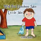 Well, for Goodness Sake Little Jake by Melissa Bailey (Paperback / softback, 2009)
