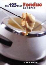 The 125 Best Fondue Recipes Simon, Ilana Paperback