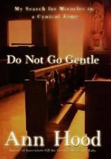 Do Not Go Gentle: My Search for Miracles in a Cynical Time, Hood, Ann, Good Book