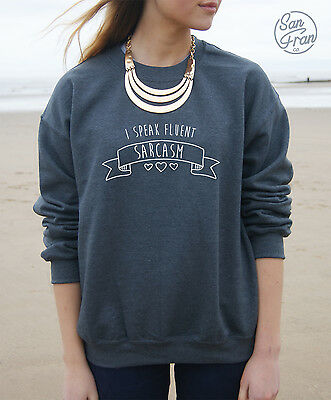 * I SPEAK FLUENT SARCASM Jumper Sweater Sweatshirt Funny Top Swag Homies Tumblr*