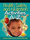 Health, Safety, and Nutrition Activities A to Z by Joanne Matricardi, Jeanne McLarty (Paperback, 2007)