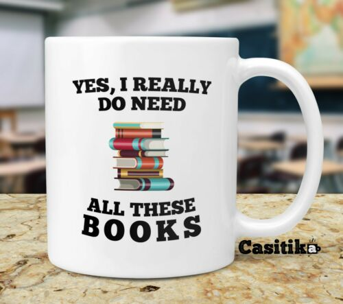 Yes I Really Do Need All These Books 11 oz Mug Librarian Gift Book Lovers Gifts