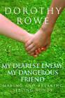 My Dearest Enemy, My Dangerous Friend: Making and Breaking Sibling Bonds by Dorothy Rowe (Paperback, 2007)
