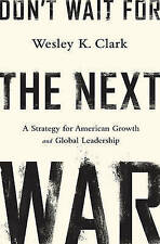 Don't Wait for the Next War: A Strategy for American Growth and Global...