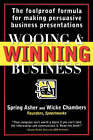 Wooing and Winning Business: The Foolproof Formula for Making the Perfect Business Presentations by Spring Asher, Wicke Chambers (Paperback, 1998)