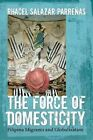 The Force of Domesticity: Filipina Migrants and Globalization by Rhacel Salazar Parrenas (Paperback, 2008)
