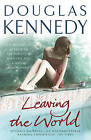 Leaving the World by Douglas Kennedy (Paperback, 2010)