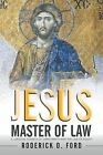 Jesus Master of Law: A Juridical Science of Christianity and the Law of Equity by Roderick O Ford (Paperback / softback, 2015)