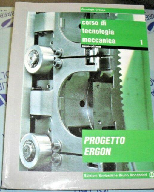 CORSO DI TECNOLOGIA MECCANICA VOL.1 PROGETTO ERGON - G.GROSSO - B.MONDADORI
