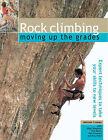 Rock Climbing: Moving Up the Grades by Malcolm Creasey, Nick Banks, Ray Wood, Nigel Shepherd, Neil Gresham (Hardback, 2000)