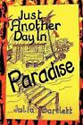 Just Another Day in Paradise 9781430327097 by Julia Bartlett Paperback